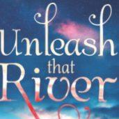 Unleash That River