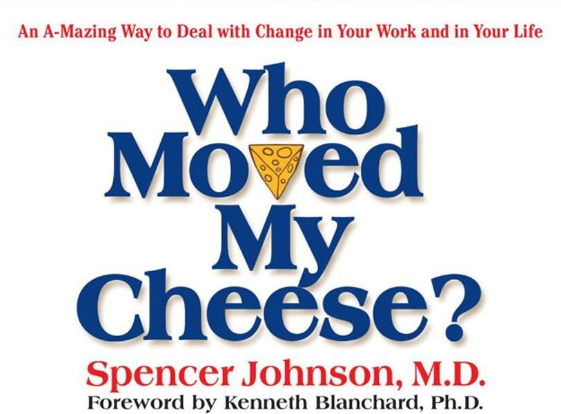 Who Moved My Cheese ? - An Amazing way to deal with change in work and your life