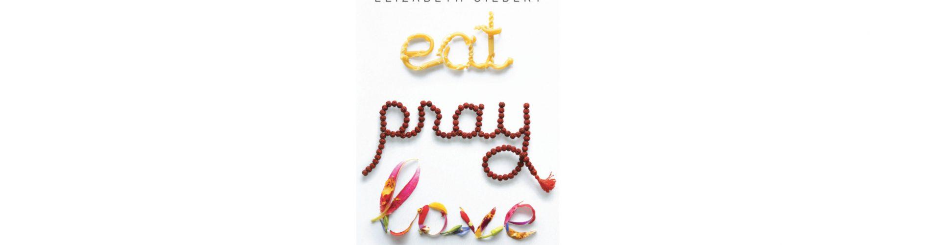 Eat Pray Love - An Extraordinary Memoir